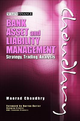 Bank Asset and Liability Management: Strategy, Trading, Analysis, Choudhry, Moorad