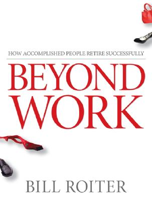 Image for Beyond Work: How Accomplished People Retire Successfully