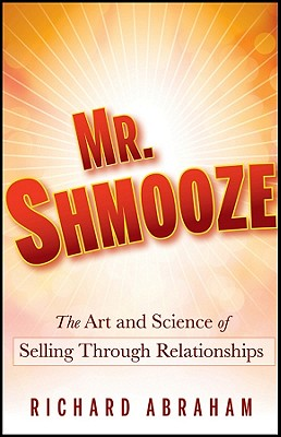 Image for Mr. Shmooze: The Art and Science of Selling Through Relationships