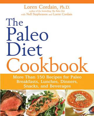 """The Paleo Diet Cookbook: More Than 150 Recipes for Paleo Breakfasts, Lunches, Dinners, Snacks, and Beverages"", ""Cordain, Loren, Stephenson, Ne"""