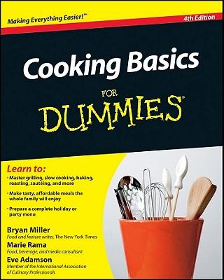 Cooking Basics For Dummies, Bryan Miller,Marie Rama,Eve Adamson