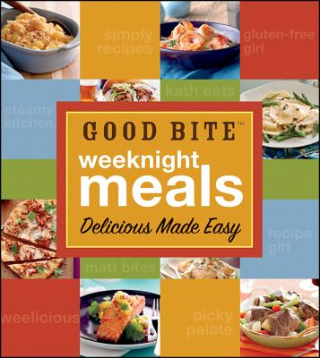Good Bite Weeknight Meals: Delicious Made Easy, Good Bite