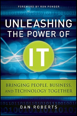 Image for Unleashing the Power of IT: Bringing People, Business, and Technology Together