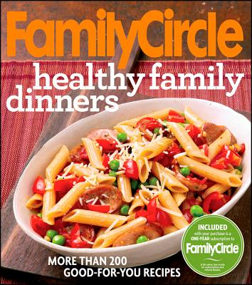 Family Circle Healthy Family Dinners, Family Circle Editors