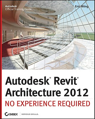Image for Autodesk Revit Architecture 2012: No Experience Required