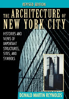 Image for The Architecture of New York City: Histories and Views of Important Structures, Sites, and Symbols