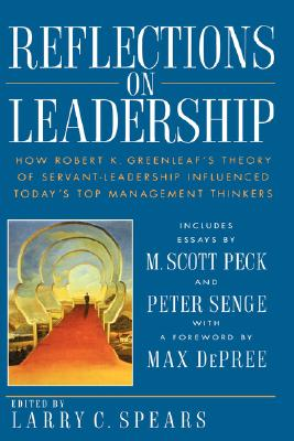 Image for Reflections on Leadership: How Robert K. Greenleaf's Theory of Servant-Leadership Influenced Today's Top Management Thinkers