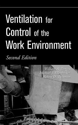 Ventilation for Control of the Work Environment, Burgess, William A.; Ellenbecker, Michael J.; Treitman, Robert D.