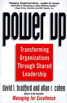 Power Up: Transforming Organizations Through Shared Leadership, Bradford, David L.; Cohen, Allan R.
