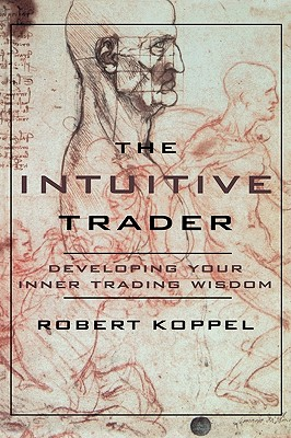 The Intuitive Trader: Developing Your Inner Trading Wisdom, Koppel, Robert