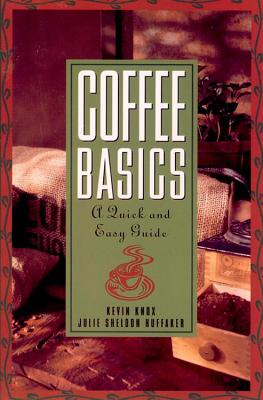 Coffee Basics: A Quick and Easy Guide, Huffaker, Julie S; Knox, Kevin