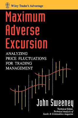 Maximum Adverse Excursion: Analyzing Price Fluctuations for Trading Management, Sweeney, John
