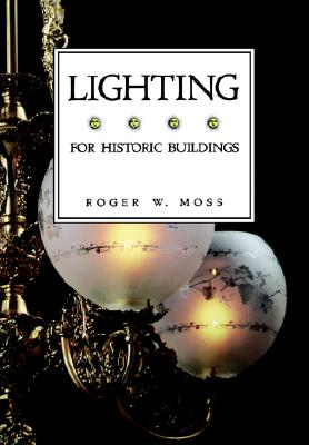 "Lighting for Historic Buildings: A guide to Selecting Reproductions, ""Moss, Roger W."""
