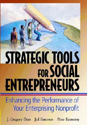 Image for Strategic Tools for Social Entrepreneurs: Enhancing the Performance of Your Enterprising Nonprofit