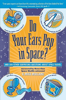 "Do your Ears Pop in Space and 500 other Surprising Questions about Space Travel, ""Mullane, R. Mike"""