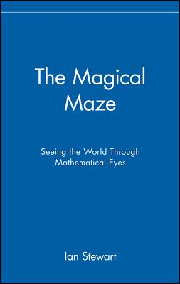 The Magical Maze: Seeing the World Through Mathematical Eyes, Stewart, Ian