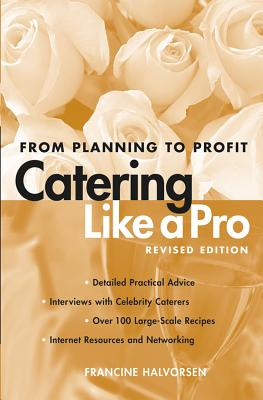"Catering Like a Pro Revised Edition: From Planning to Profit, ""Halvorsen, Francine"""