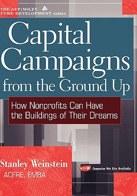 Image for Capital Campaigns from the Ground Up: How Nonprofits Can Have the Buildings of Their Dreams