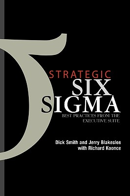 Strategic Six Sigma: Best Practices from the Executive Suite, Dick Smith; Jerry Blakeslee