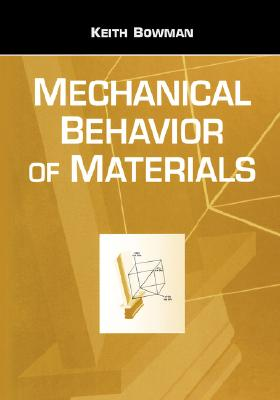 Introduction to Mechanical Behavior of Materials, Bowman, Keith