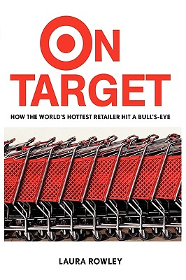 On Target: How the World's Hottest Retailer Hit a Bullseye, Rowley, Laura