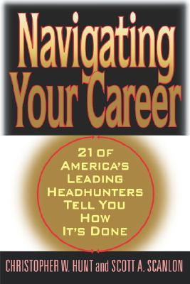 Image for Navigating Your Career: Twenty-One of America's Leading Headhunters Tell You How It's Done