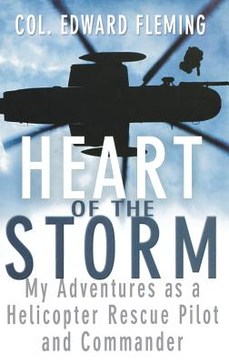 Image for Heart of the Storm: My Adventures as a Helicopter Rescue Pilot and Commander