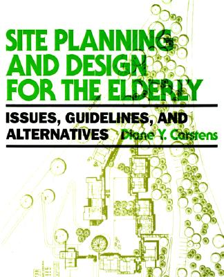 Image for Site Planning and Design for the Elderly: Issues, Guidelines, and Alternatives