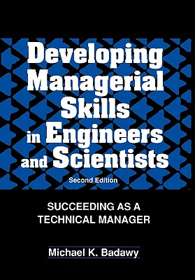 Developing Managerial Skills in Engineers and Scientists: Succeeding as a Technical Manager, Badawy, Michael K.
