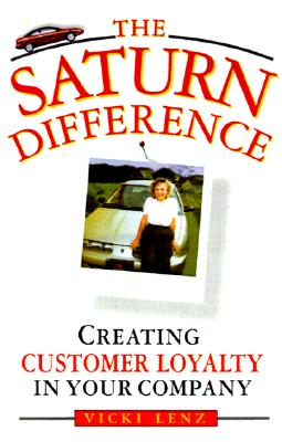 The Saturn Difference: Creating Customer Loyalty in Your Company, Lenz, Vicki