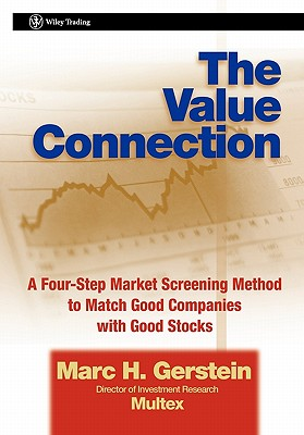 Image for The Value Connection: A Four-Step Arket Screening Method to Match Good Companies with Good Stocks