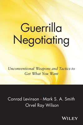 Image for Guerrilla Negotiating: Unconventional Weapons and Tactics to Get What You Want (Guerrilla Marketing Series)