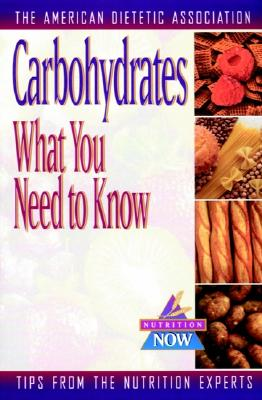 Carbohydrates: What You Need to Know, American Dietetic Association (ADA)
