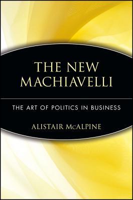 "The New Machiavelli: The Art of Politics in Business, ""McAlpine, Alistair"""