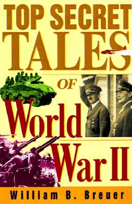 Top Secret Tales of World War II, Breuer, William B.