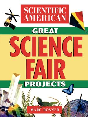 The Scientific American Book of Great Science Fair Projects, Scientific American; Rosner, Marc