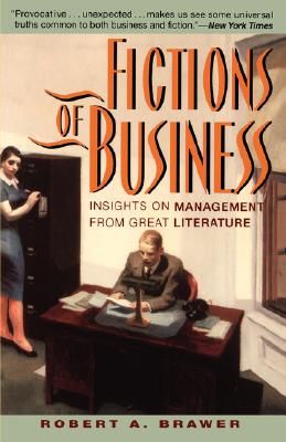 Fictions of Business: Insights on Management from Great Literature, Brawer, Robert