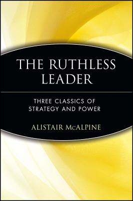 Image for The Ruthless Leader: Three Classics of Strategy and Power