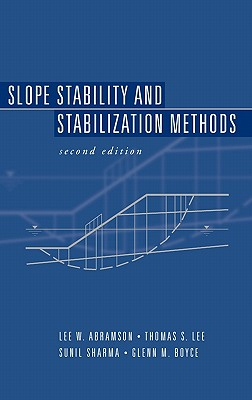 Slope Stability and Stabilization Methods, Abramson, Lee W.; Lee, Thomas S.; Sharma, Sunil; Boyce, Glenn M.