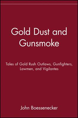 Image for GOLD DUST & GUNSMOKE TALES OF GOLD RUSH OUTLAWS, GUNFIGHTERS, LAWMEN, VIGLANTES