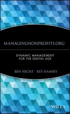 Managingnonprofits.org: Dynamic Management for the Digital Age, Ben Hecht; Rey Ramsey