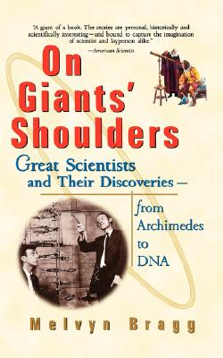 On Giants' Shoulders: Great Scientists and Their Discoveries From Archimedes to DNA, Bragg, Melvyn