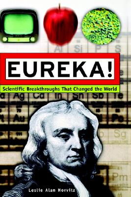 Eureka!: Scientific Breakthroughs that Changed the World, Horvitz, Leslie Alan