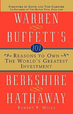 101 Reasons to Own the World's Greatest Investment: Warren Buffett's Berkshire Hathaway, Miles, Robert P.