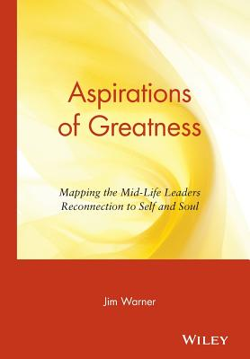 Image for Aspirations of Greatness: Mapping the Mid-Life Leaders Reconnection to Self and Soul