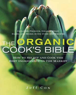 "The Organic Cook's Bible: How to Select and Cook the Best Ingredients on the Market, ""Cox, Jeff"""