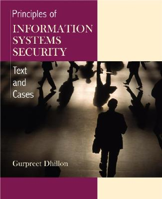 Principles of Information Systems Security: Texts and Cases, Dhillon, Gurpreet
