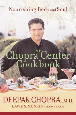 "The Chopra Center Cookbook : A Nutritional Guide to Renewal / Nourishing Body and Soul, ""Deepak Chopra, David Simon, Le"""