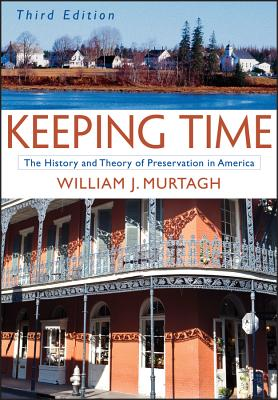 Keeping Time: The History and Theory of Preservation in America, Murtagh, William J.