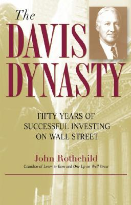 The Davis Dynasty: Fifty Years of Successful Investing on Wall Street, John Rothchild